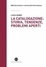 """""""La catalogazione: storia, tendenze, problemi aperti"""" di Lucia Sardo"""