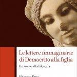 """""""Le lettere immaginarie di Democrito alla figlia. Un invito alla filosofia"""" di Vincenzo Fano"""