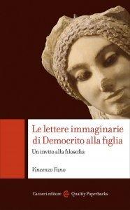 Le lettere immaginarie di Democrito alla figlia. Un invito alla filosofia, Vincenzo Fano