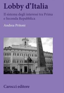 Lobby d'Italia. Il sistema degli interessi tra Prima e Seconda Repubblica, Andrea Pritoni
