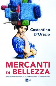Mercanti di bellezza. Trenta storie di mecenati che hanno cambiato il volto dell'Italia, Costantino D'Orazio