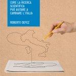 """""""Scoperta. Come la ricerca scientifica può aiutare a cambiare l'Italia"""" di Roberto Defez"""