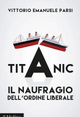 """""""Titanic. Il naufragio dell'ordine liberale"""" di Vittorio Emanuele Parsi"""