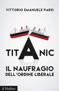 Titanic. Il naufragio dell'ordine liberale, Vittorio Emanuele Parsi