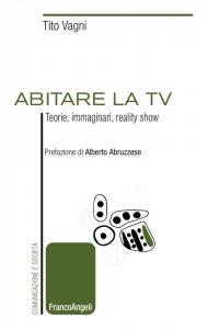 Abitare la tv. Teorie, immaginari, reality show, Tito Vagni