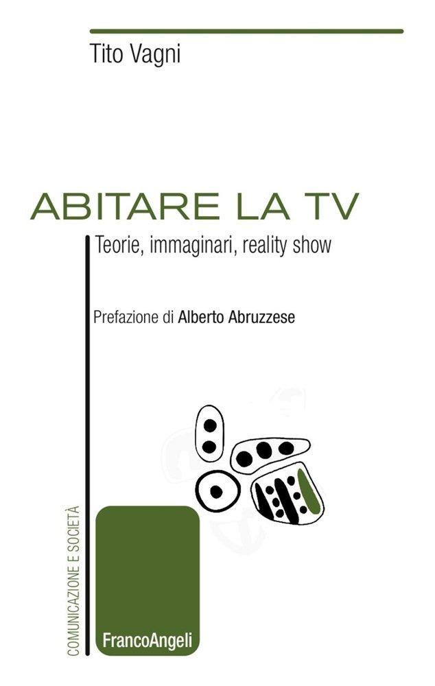 """""""Abitare la tv. Teorie, immaginari, reality show"""" di Tito Vagni"""