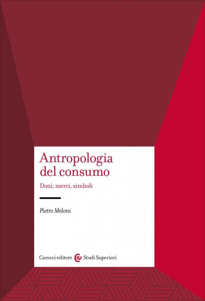 """""""Antropologia del consumo. Doni, merci, simboli"""" di Pietro Meloni"""