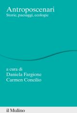 """Antroposcenari. Storie, paesaggi, ecologie"" a cura di Daniela Fargione e Carmen Concilio"