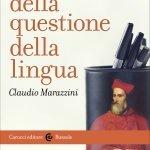 """""""Breve storia della questione della lingua"""" di Claudio Marazzini"""