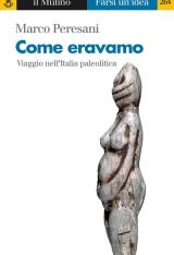 """""""Come eravamo. Viaggio nell'Italia paleolitica"""" di Marco Peresani"""