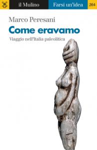 Come eravamo. Viaggio nell'Italia paleolitica, Marco Peresani