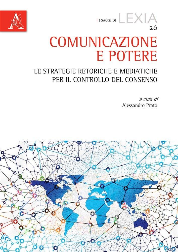 """""""Comunicazione e potere. Le strategie retoriche e mediatiche per il controllo del consenso"""" di Alessandro Prato"""