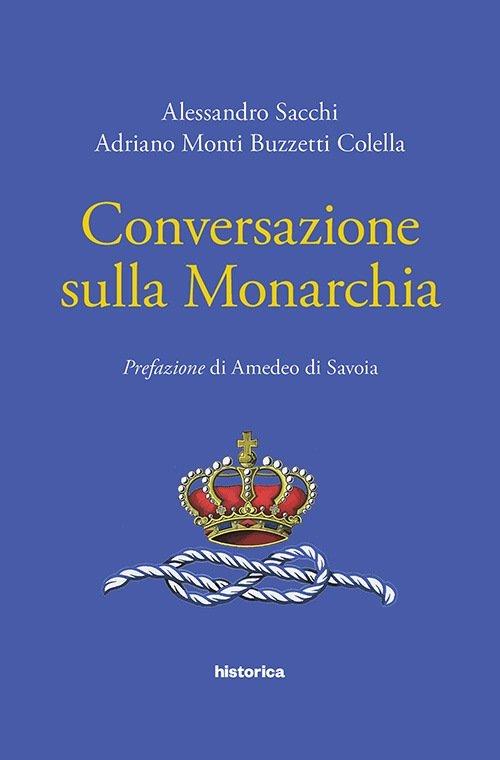 """""""Conversazione sulla monarchia"""" di Adriano Monti Buzzetti Colella e Alessandro Sacchi"""