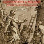 """""""Costantino a Milano. L'editto e la sua storia"""" a cura di Riccardo Macchioro"""