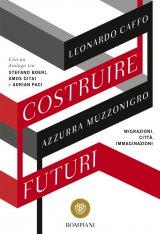"""""""Costruire futuri. Migrazioni, città, immaginazioni"""" di Leonardo Caffo e Azzurra Muzzonigro"""