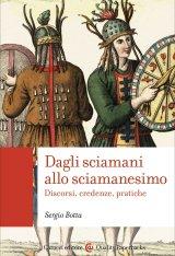 """""""Dagli sciamani allo sciamanesimo. Discorsi, credenze, pratiche"""" di Sergio Botta"""