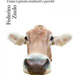 """""""Etica e animali. Come è giusto trattarli e perché"""" di Federico Zuolo"""