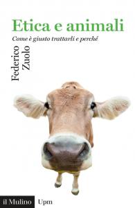 Etica e animali. Come è giusto trattarli e perché, Federico Zuolo