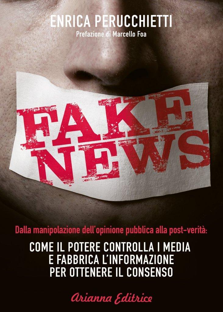 """""""Fake News. Dalla manipolazione dell'opinione pubblica alla post-verità: come il potere controlla i media e fabbrica l'informazione per ottenere il consenso"""" di Enrica Perucchietti"""