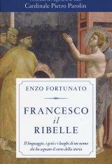 """""""Francesco il ribelle"""" di Enzo Fortunato"""