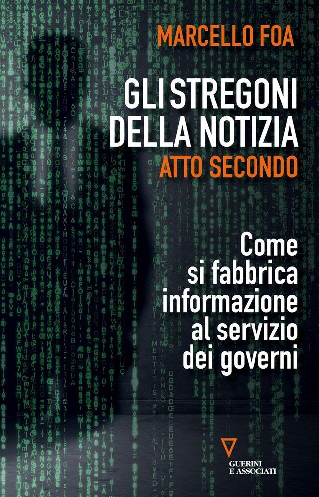 """""""Gli stregoni della notizia. Atto Secondo. Come si fabbrica informazione al servizio dei governi"""" di Marcello Foa"""