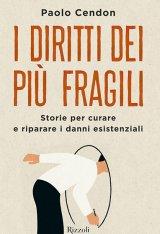 """""""I diritti dei più fragili. Storie per curare e riparare i danni esistenziali"""" di Paolo Cendon"""