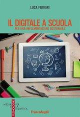 """""""Il digitale a scuola. Per una implementazione sostenibile"""" di Luca Ferrari"""