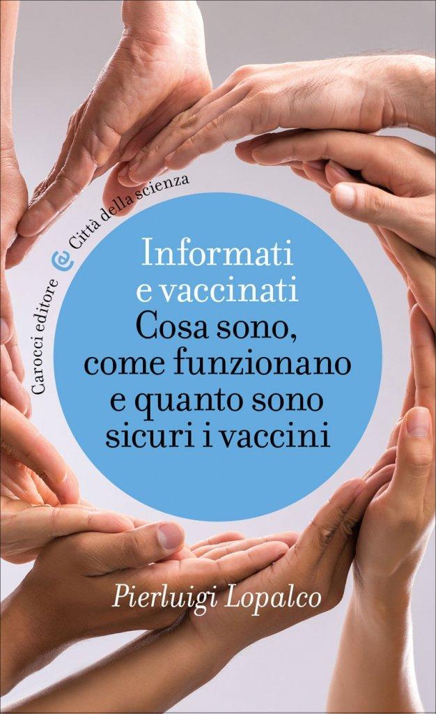 """""""Informati e vaccinati. Cosa sono, come funzionano e quanto sono sicuri i vaccini"""" di Pier Luigi Lopalco"""