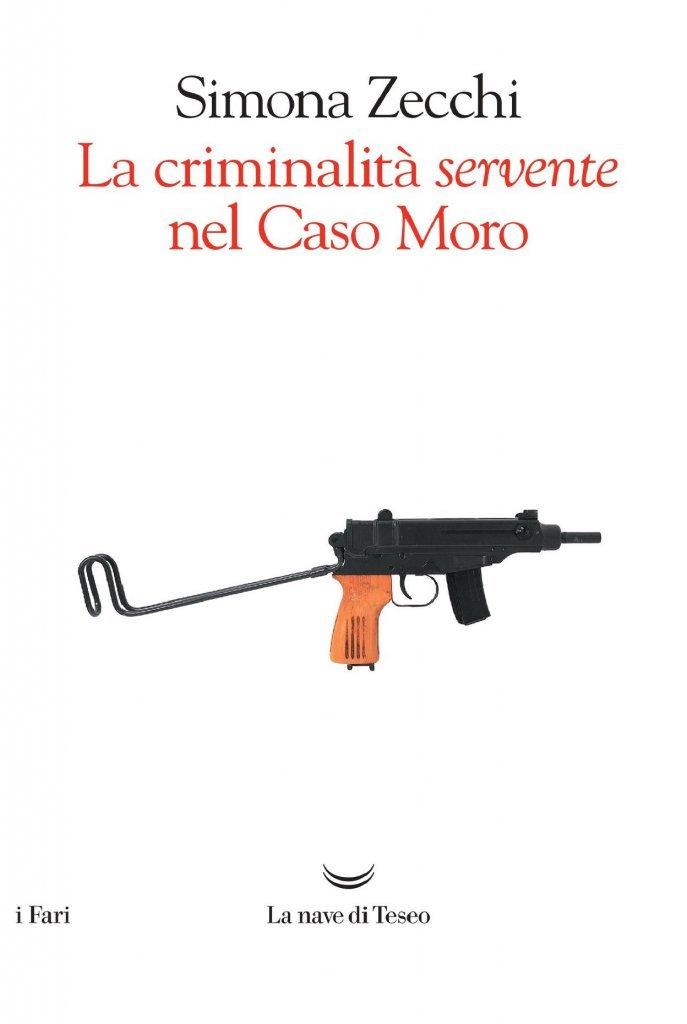 """""""La criminalità servente nel caso Moro"""" di Simona Zecchi"""