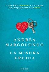 """""""La misura eroica"""" di Andrea Marcolongo"""