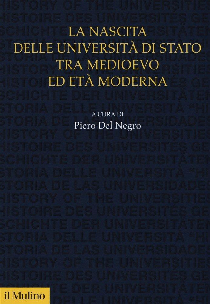 """""""La nascita delle università di Stato tra medioevo ed età moderna"""" a cura di Pietro Del Negro"""