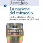"""""""La nazione del miracolo. L'Italia e gli italiani tra Storia, memoria e immaginario (1963-1964)"""" di Marcello Ravveduto"""