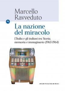 La nazione del miracolo. L'Italia e gli italiani tra Storia, memoria e immaginario (1963-1964), Marcello Ravveduto