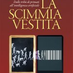 """La scimmia vestita. Dalle tribù di primati all'intelligenza artificiale"" di Claudio Tuniz e Patrizia Tiberi Vipraio"