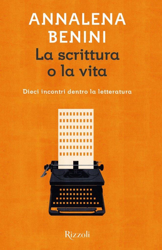 """""""La scrittura o la vita. Dieci incontri dentro la letteratura"""" di Annalena Benini"""