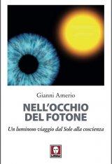 """""""Nell'occhio del fotone. Un luminoso viaggio dal Sole alla coscienza"""" di Gianni Amerio"""