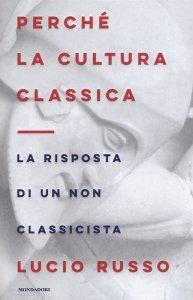 Perché la cultura classica. La risposta di un non classicista, Lucio Russo