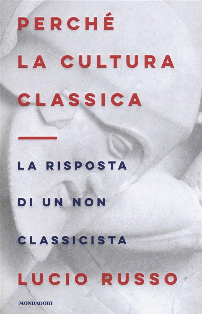 """""""Perché la cultura classica. La risposta di un non classicista"""" di Lucio Russo"""