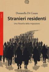 """""""Stranieri residenti. Una filosofia della migrazione"""" di Donatella Di Cesare"""