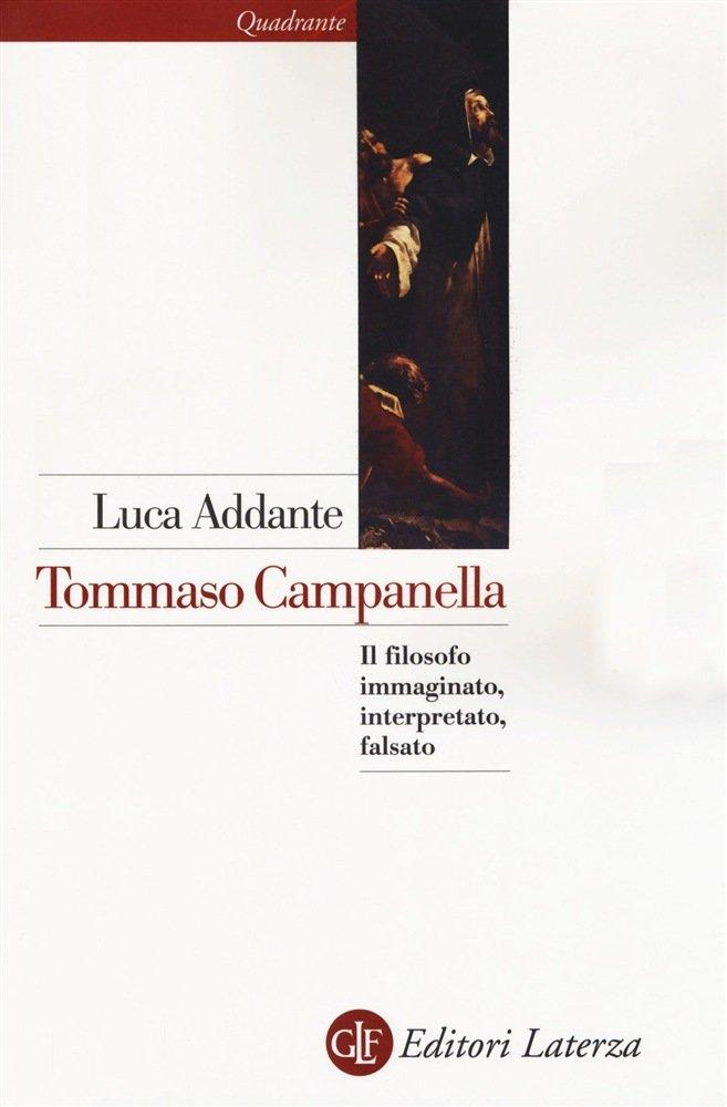 """""""Tommaso Campanella. Il filosofo immaginato, interpretato, falsato"""" di Luca Addante"""