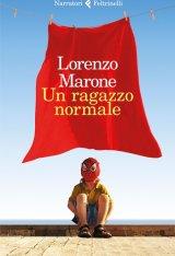 """""""Un ragazzo normale"""" di Lorenzo Marone: trama e recensione"""