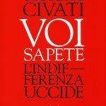 """""""Voi sapete. L'indifferenza uccide"""" di Giuseppe Civati"""