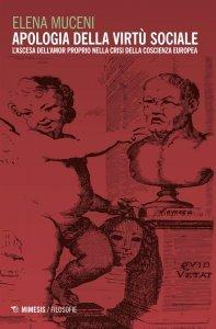 Apologia della virtù sociale. L'ascesa dell'amor proprio nella crisi della coscienza europea, Elena Muceni