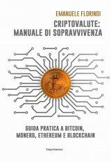 """""""Criptovalute: manuale di sopravvivenza. Guida pratica a bitcoin, monero, ethereum e blockchain"""" di Emanuele Florindi"""