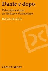 """""""Dante e dopo. L'idea della scrittura tra Medioevo e Umanesimo"""" di Raffaele Morabito"""