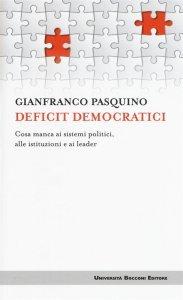 Deficit democratici. Cosa manca ai sistemi politici, alle istituzioni e ai leader, Gianfranco Pasquino