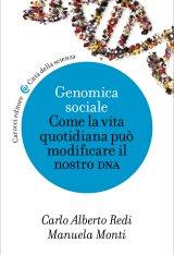 """""""Genomica sociale. Come la vita quotidiana può modificare il nostro DNA"""" di Carlo Alberto Redi e Manuela Monti"""