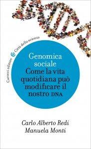 Genomica sociale. Come la vita quotidiana può modificare il nostro DNA, Carlo Alberto Redi, Manuela Monti