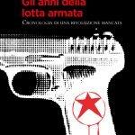 """""""Gli anni della lotta armata. Cronologia di una rivoluzione mancata"""" di Davide Steccanella"""
