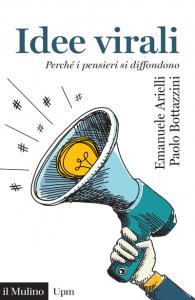 Idee virali. Perché i pensieri si diffondono, Emanuele Arielli, Paolo Bottazzini